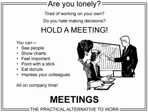 Lonely? Hold a Meeting!!