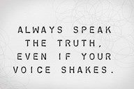 Always Speak the Truth Even if your Voice Shakes