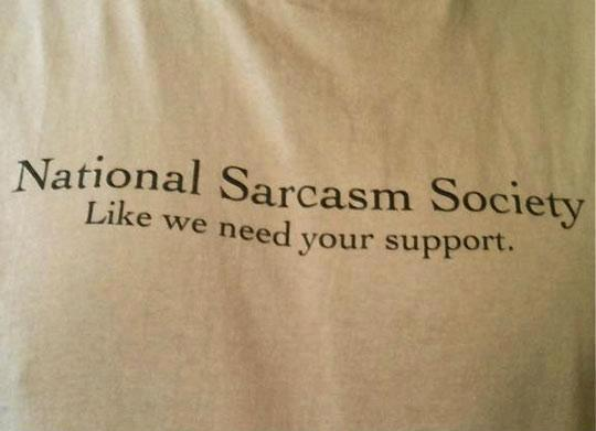 National Sarcasm Society - Like We Need Your Support
