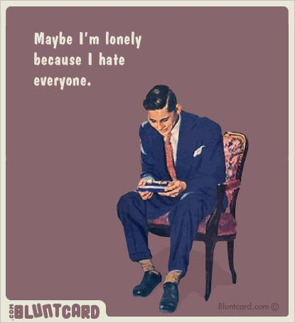 Maybe I'm Lonely Because I Hate Everyone