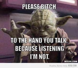 "Yoda says ""Talk to the Hand"""