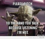 "Yoda says ""Talk to the Hand"""